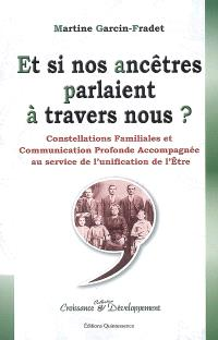 Et si nos ancêtres parlaient à travers nous ? : constellations familiales et communication profonde accompagnée au service de l'unification de l'être