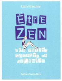 Etre zen : 365 petits moments de sérénité