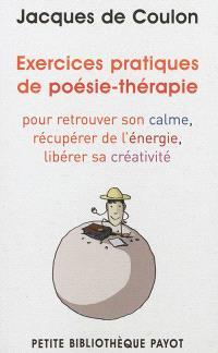 Exercices pratiques de poésie-thérapie : pour retrouver le calme, récupérer de l'énergie, libérer sa créativité