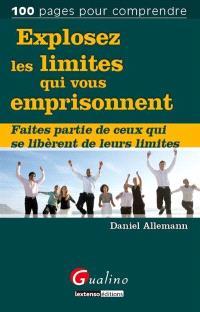 Explosez les limites qui vous emprisonnent : faites partie de ceux qui se libèrent de leurs limites