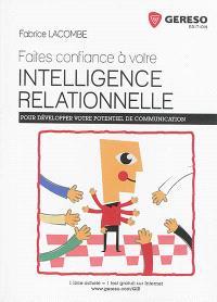 Faites confiance à votre intelligence relationnelle : pour développer votre potentiel de communication