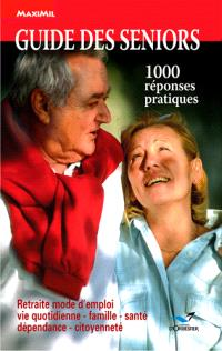 Guide des seniors : 1.000 réponses pratiques