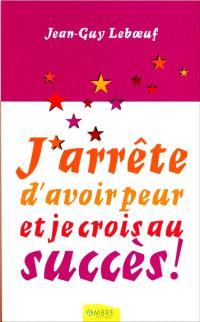 J'arrête d'avoir peur et je crois au succès !