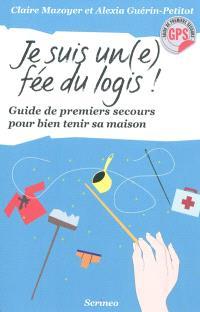 Je suis un(e) fée du logis : guide de premiers secours pour bien tenir ma maison