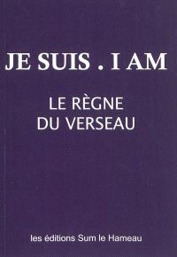 Je suis, I am : le règne du Verseau