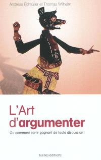 L'art d'argumenter ou Comment sortir gagnant de toute discussion !
