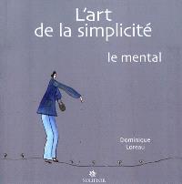 L'art de la simplicité. Volume 3, Le mental