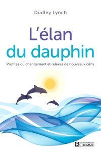 L'élan du dauphin  : profitez du changement et relevez de nouveaux défis