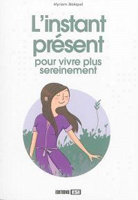 L'instant présent : pour vivre plus sereinement
