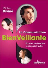 La communication bienveillante : écouter ses besoins, rencontrer l'autre