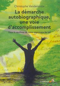 La démarche autobiographique, une voie d'accomplissement : tirez le meilleur de votre expérience de vie