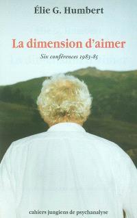 La dimension d'aimer : six conférences, 1983-85