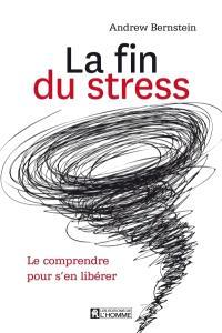 La fin du stress : Le comprendre pour s'en libérer