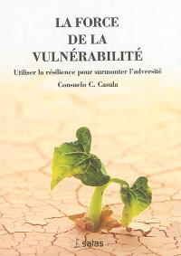 La force de la vulnérabilité : utiliser la résilience pour surmonter l'adversité