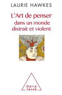 L'art de penser dans un monde distrait et violent