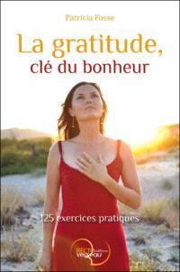 La gratitude, clé du bonheur : 125 exercices pratiques