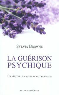 La guérison psychique : un véritable manuel d'autoguérison