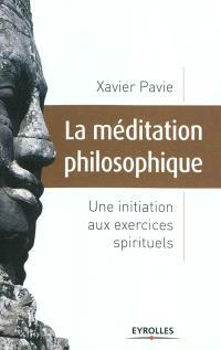 La méditation philosophique : une initiation aux exercices spirituels