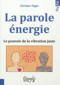 La parole énergie : le pouvoir de la vibration juste