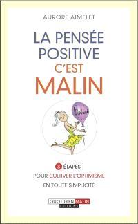 La pensée positive, c'est malin : 8 étapes pour cultiver l'optimisme en toute simplicité