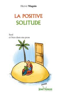 La positive solitude : seul(e) et bien dans ma peau !