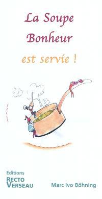 La soupe bonheur est servie ! : mode d'emploi de la passion : le lâcher-prise n'est plus, vive le laisser-venir