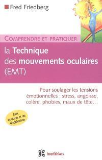 La technique des mouvements oculaires (EMT) : pour soulager les tensions émotionnelles : stress, angoisse, colère, phobies, maux de têtes...