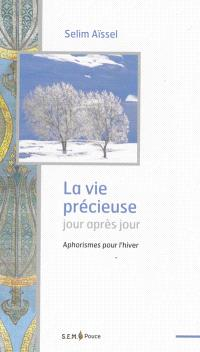 La vie précieuse jour après jour : aphorismes pour l'hiver