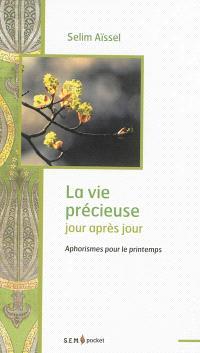 La vie précieuse jour après jour : aphorismes pour le printemps