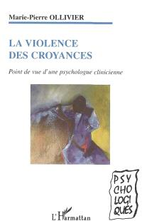 La violence des croyances : point de vue d'une psychologue clinicienne