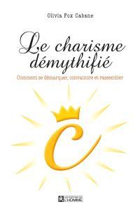 Le charisme démythifié  : comment se démarquer, convaincre et rassembler