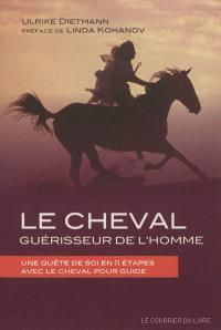 Le cheval, guérisseur de l'homme : une quête de soi en 11 étapes avec le cheval pour guide