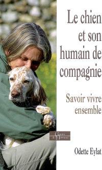 Le chien et son humain de compagnie : savoir vivre ensemble