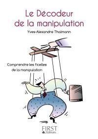 Le décodeur de la manipulation : comprendre les ficelles de la manipulation