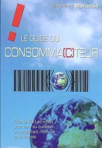 Le guide du consomma(c)teur : plus de 300 adresses pour vivre au quotidien en respectant l'Homme et la Planète