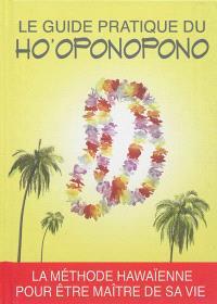 Le guide pratique du Ho'oponopono : la méthode hawaïenne pour être maître de sa vie