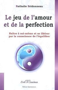 Le jeu de l'amour et de la perfection : naître à soi-même et se libérer par la conscience de l'équilibre