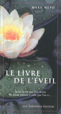Le livre de l'éveil : avoir la vie que l'on désire en étant présent à celle que l'on a...