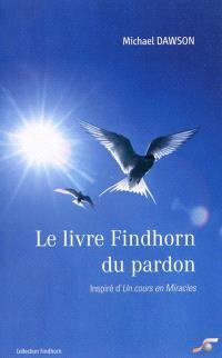 Le livre Findhorn du pardon : inspiré d'Un cours en miracles