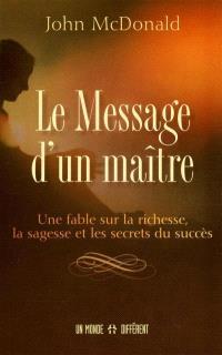 Le message d'un maître  : une fable sur la richesse, la sagesse et les secrets du succès