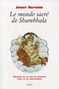 Le monde sacré de Shambhala : pratique de la voie du guerrier dans la vie quotidienne