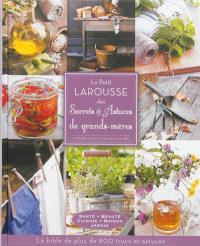 Le petit Larousse des secrets & astuces de grand-mère : santé, beauté, cuisine, maison jardin