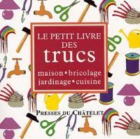 Le petit livre des trucs : maison, bricolage, jardin, cuisine