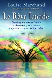 Le rêve lucide  : devenez un rêveur lucide et découvrez une source d'épanouissement inépuisable