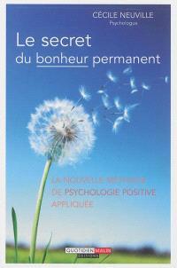 Le secret du bonheur permanent : la nouvelle méthode de psychologie positive appliquée