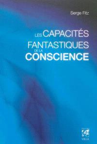 Les capacités fantastiques de la conscience