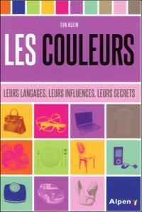 Les couleurs : leurs langages, leurs influences, leurs secrets