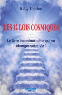 Les douze lois cosmiques : transformez votre vie par les lois divines
