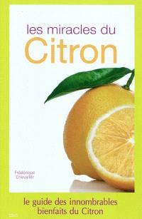 Les miracles du citron : le guide du citron et de ses innombrables bienfaits