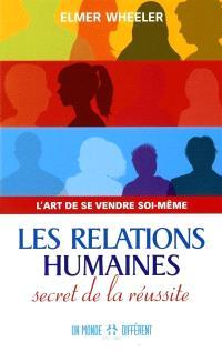 Les relations humaines, secret de la réussite  : l' art de se vendre soi-même